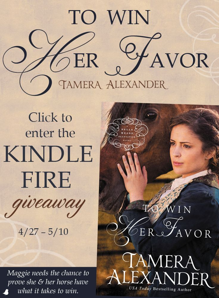 """Can Maggie prove that her mare, Bourbon Belle, can take the top purse in the inaugural Peyton Stakes, the richest race ever run in America? Find out in Tamera Alexander's new book, """"To Win Her Favor."""" Tamera is celebrating the release of her new novel with a Kindle Fire giveaway and blog tour. Click for details!"""