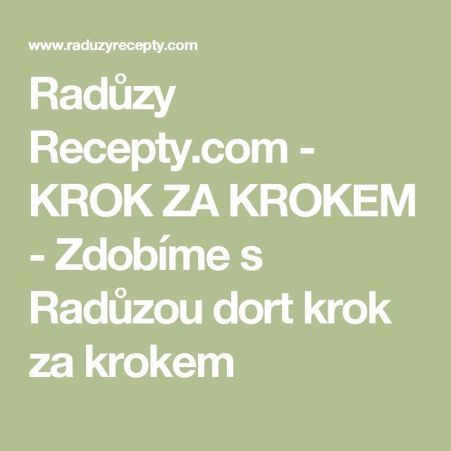 Radůzy Recepty.com - KROK ZA KROKEM - Zdobíme s Radůzou dort krok za krokem