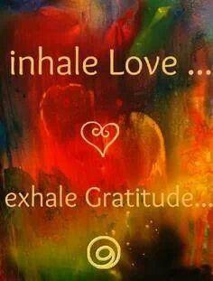 Inhale love... exhale gratitude