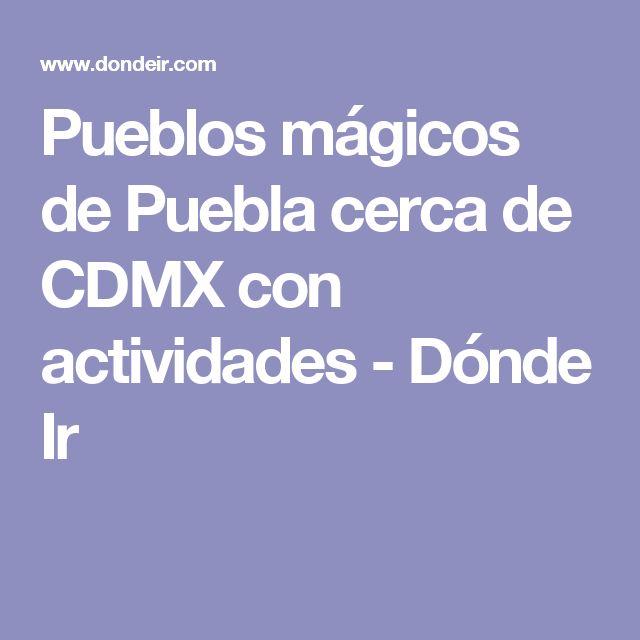 Pueblos mágicos de Puebla cerca de CDMX con actividades - Dónde Ir