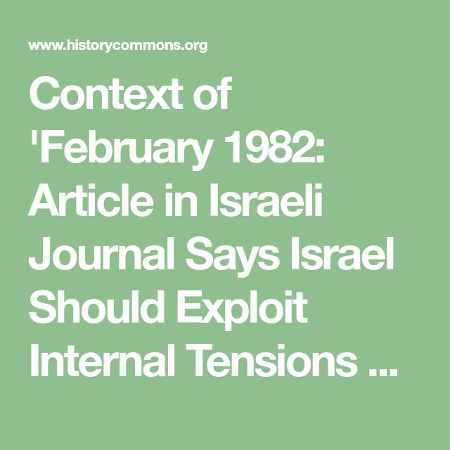 Context of 'February 1982: Article in Israeli Journal Says Israel Should Exploit Internal Tensions of Arab States'
