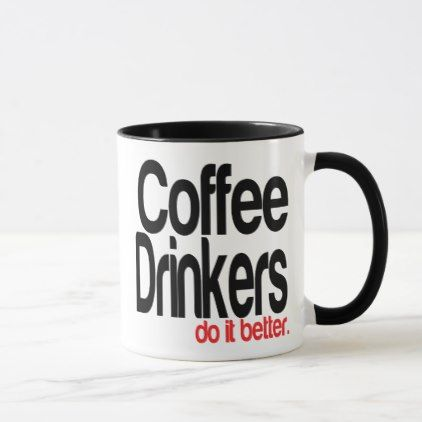 Coffee Drinkers Do It Better Mug - funny quote quotes memes lol customize cyo