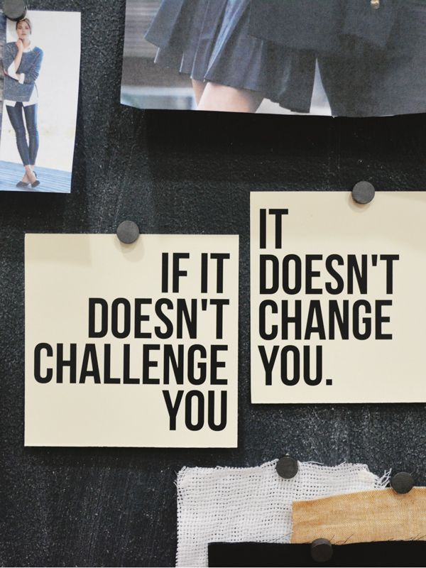 If it doesn't challenge you, it doesn't change you. Inspirational quote