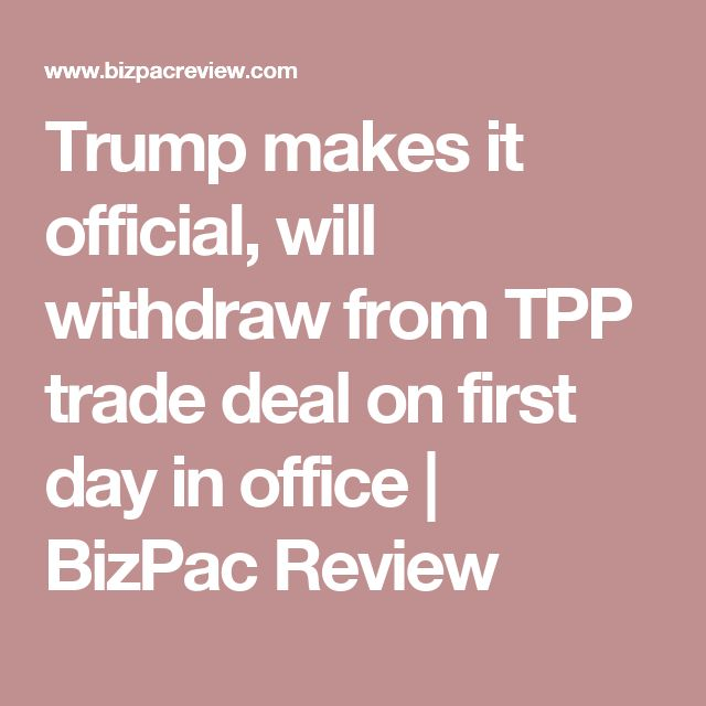 Trump makes it official, will withdraw from TPP trade deal on first day in office | BizPac Review