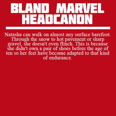 Bland Marvel Headcanons She also wanders around in shorts and a t-shirt during winter  due to the fact, she was trained in the coldest part of Russia, she also laughs at Tony, Thor, and Clint in their massive coats ( she never laughs at steve and bucky)