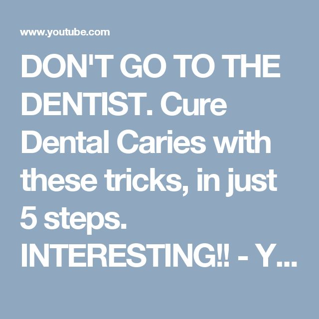 DON'T GO TO THE DENTIST. Cure Dental Caries with these tricks, in just 5 steps. INTERESTING!! - YouTube