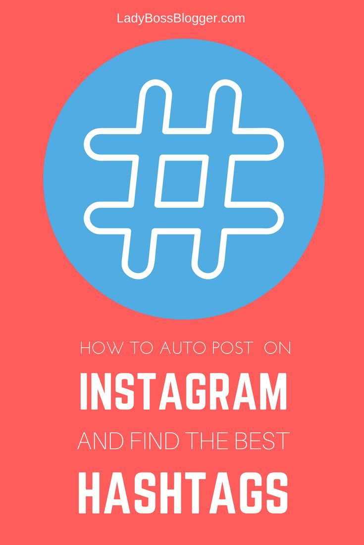 How To Auto Post On Instagram And Find The Best Hashtags Instagram Marketing Tips Instagram Social Media