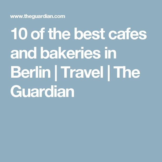 10 of the best cafes and bakeries in Berlin | Travel | The Guardian