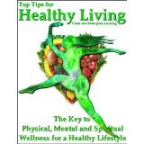 Top Tips for Healthy Living: The Key to Physical, Mental and Spiritual Wellness for a Healthy Lifestyle (Kindle Edition)By Peter John Lucking