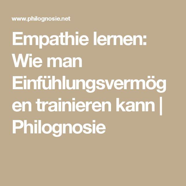 Empathie lernen: Wie man Einfühlungsvermögen trainieren kann | Philognosie