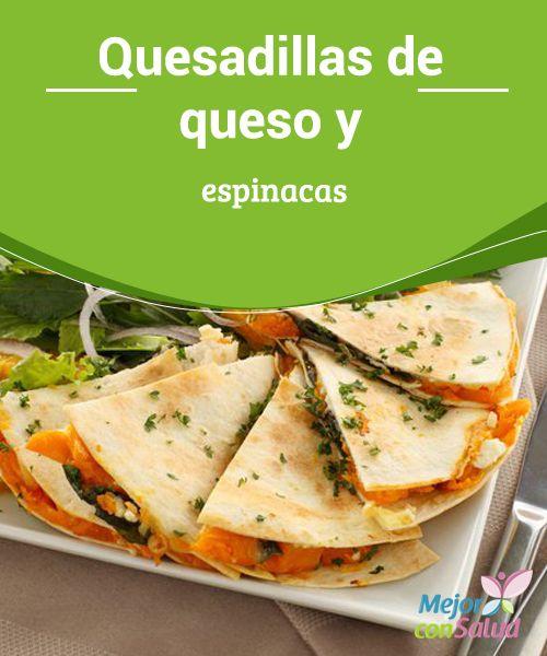 Quesadillas de queso y espinacas  Ante una cena inesperada o rápida, o como plato típico en un evento o comida mexicana, estas quesadillas de espinacas y queso no deberían faltar.