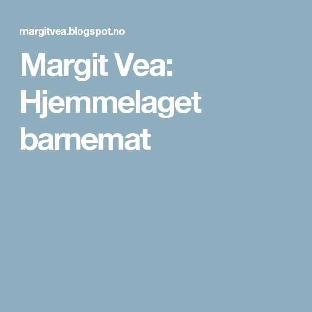 Margit Vea: Hjemmelaget barnemat