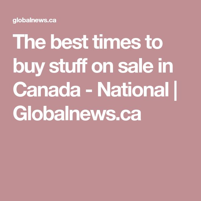 The best times to buy stuff on sale in Canada - National | Globalnews.ca