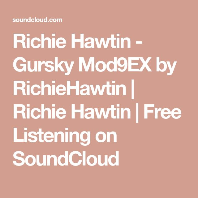 Richie Hawtin - Gursky Mod9EX by RichieHawtin | Richie Hawtin | Free Listening on SoundCloud