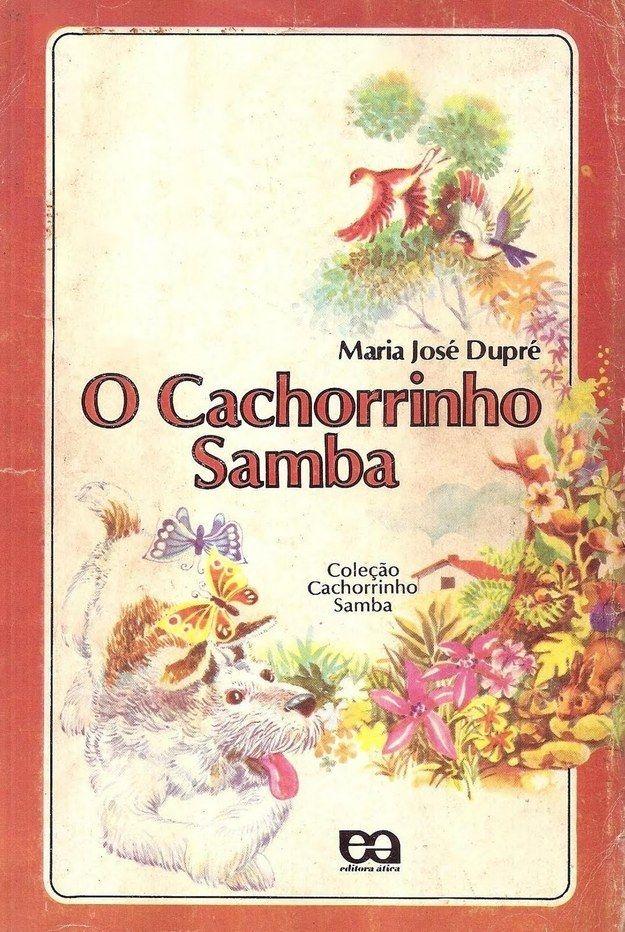 Coleção O Cachorrinho Samba, Maria José Dupré   40 livros que vão fazer você morrer de saudades da infância