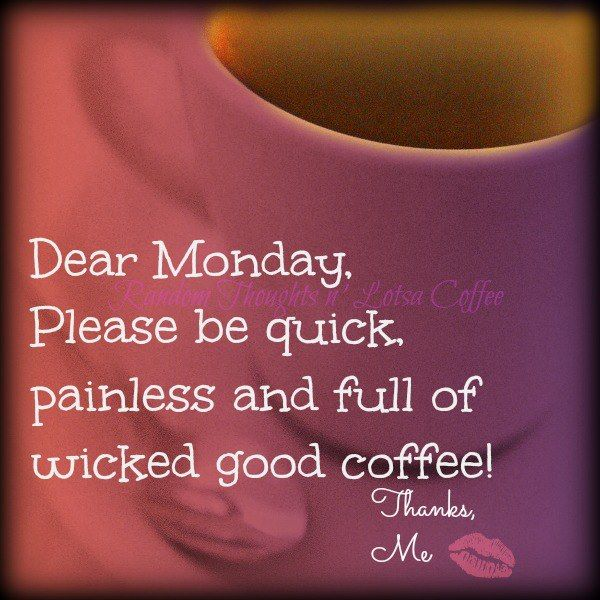 Have you ever noticed that Mondays seem to require double the amount of coffee to get going? Weird. Morning Regulars have a non-Manic Monday and try and have a good day :) xoxo ~Jenn
