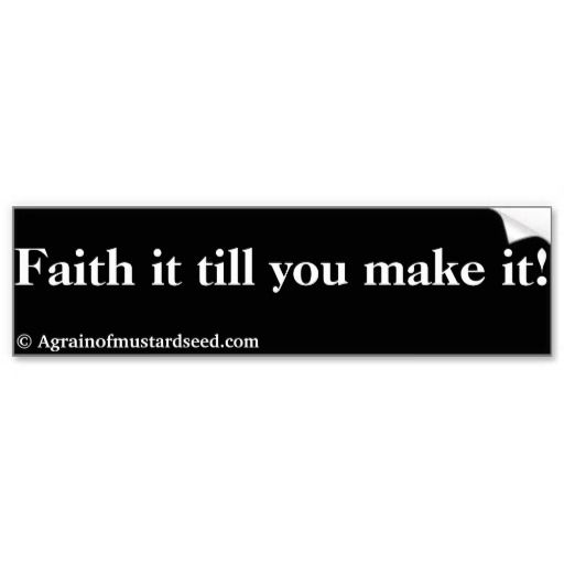 Faith it till you make it agrainofmustardseed com stickers bumper stickers agrainofmustardseed getwiththeword