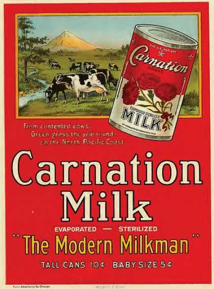 Carnation Milk (1910s) ................. God, I STILL USE THIS over regular milk ....... IF i need regular milk, just use 1/2 can milk AND 1/2 water ...voila, regular milk! LOL LOL (or Pet Milk - whichever is cheapest)