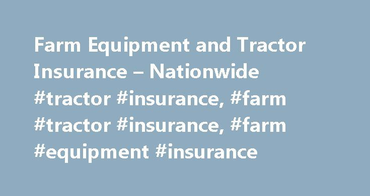 Farm Equipment and Tractor Insurance – Nationwide #tractor #insurance, #farm #tractor #insurance, #farm #equipment #insurance http://long-beach.remmont.com/farm-equipment-and-tractor-insurance-nationwide-tractor-insurance-farm-tractor-insurance-farm-equipment-insurance/  # Tractor insurance protects what drives your farm and farm equipment Farm equipment is one of a farmer's biggest investments. Sometimes the biggest. That's why farm tractor insurance, combine insurance and other machinery…
