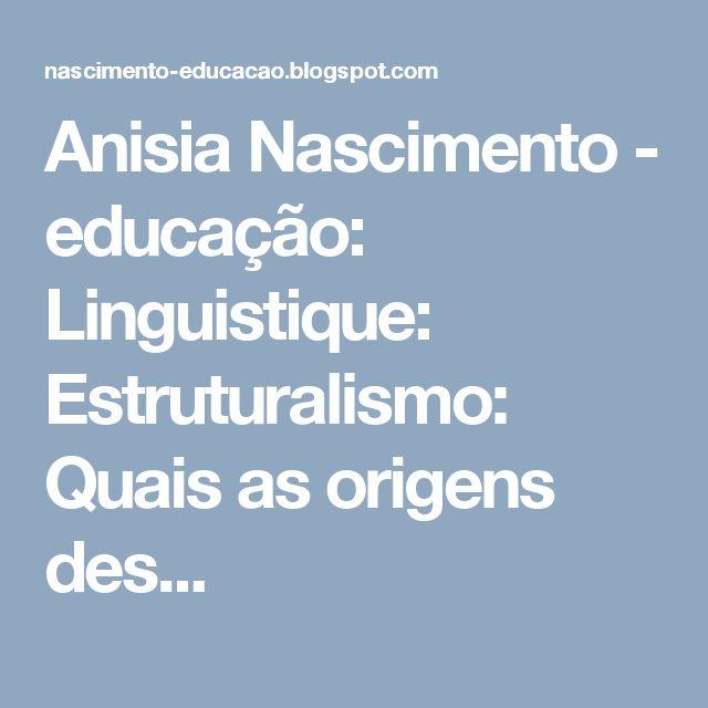 Anisia Nascimento - educação: Linguistique: Estruturalismo: Quais as origens des...