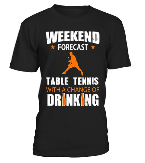 "# Weekend Forecast Table Tennis With A Chance Of Drinking .  Special Offer, not available in shops      Comes in a variety of styles and colours      Buy yours now before it is too late!      Secured payment via Visa / Mastercard / Amex / PayPal      How to place an order            Choose the model from the drop-down menu      Click on ""Buy it now""      Choose the size and the quantity      Add your delivery address and bank details      And that's it!      Tags: If you love Table Tennis…"