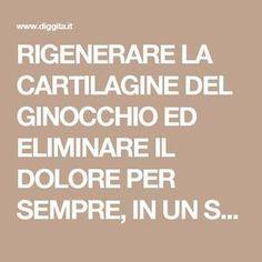 RIGENERARE LA CARTILAGINE DEL GINOCCHIO ED ELIMINARE IL DOLORE PER SEMPRE, IN UN SOLO GIORNO