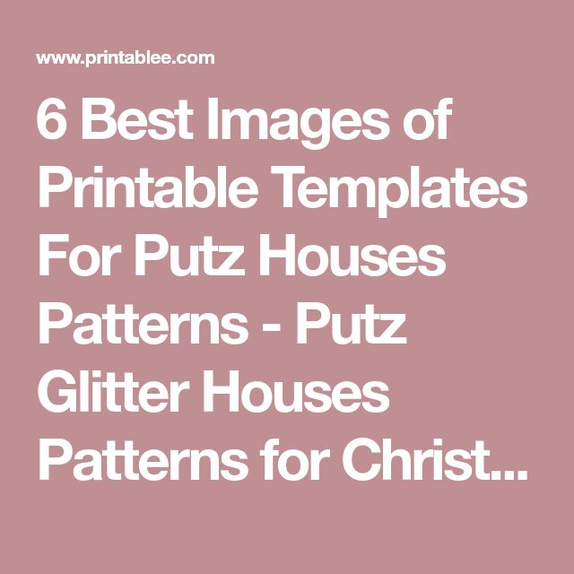 6 Best Images of Printable Templates For Putz Houses Patterns - Putz Glitter Houses Patterns for Christmas, Putz House Template and Free Printable Paper House Patterns Templates / varitty.com