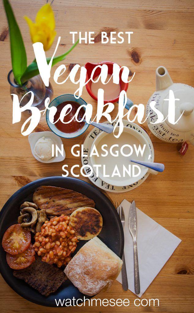 7 Amazing Places For Vegan Breakfast In Glasgow Watch Me See Vegan Restaurants Vegan Travel Best Vegan Breakfast