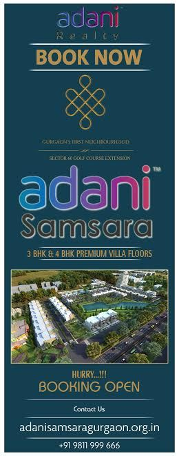 Adani Realty, the youngest realm of Adani Group has entered Real Estate world of Gurgaon Sector 60 with their ultimate residential project Adani Samsara, comprising of 3BHK and 4BHK villas floors having all important facilities.  http://www.adanisamsaragurgaon.org.in/