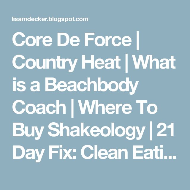 Core De Force | Country Heat | What is a Beachbody Coach | Where To Buy Shakeology | 21 Day Fix: Clean Eating Recipes