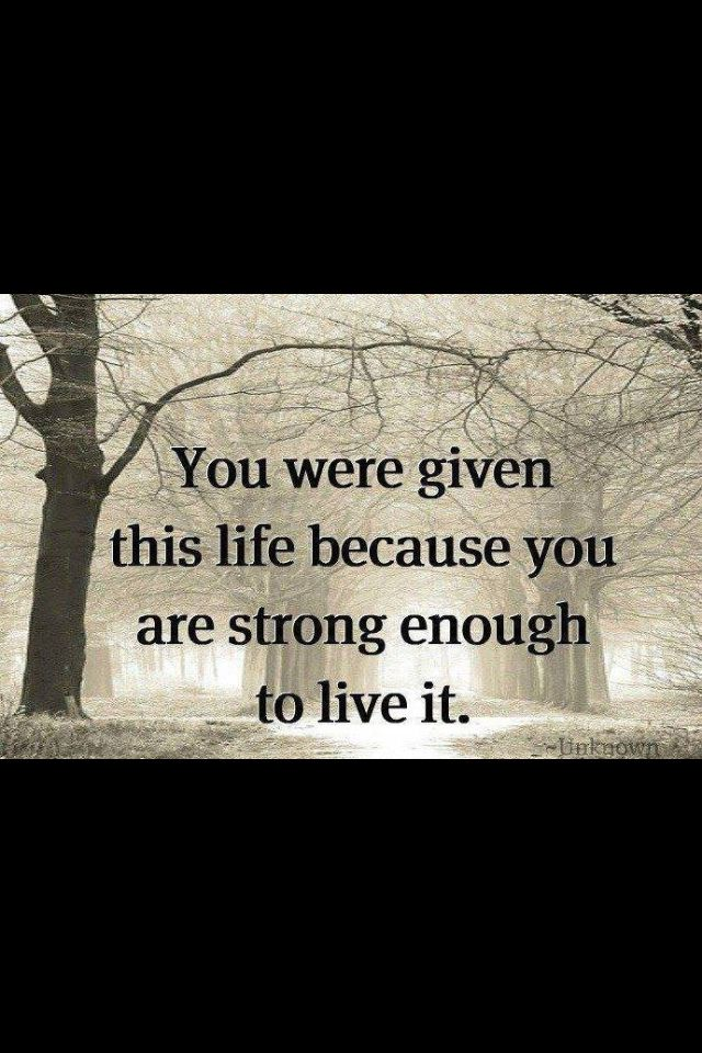 what if you no longer feel the strength?  Follow this quote read it when your felling down and it will bring you up