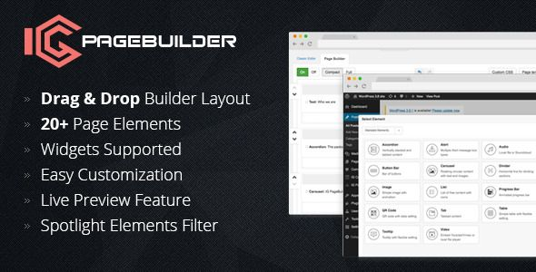 IG PageBuilder   http://codecanyon.net/item/ig-pagebuilder/8101848?ref=damiamio                     IG PageBuilder is a simple Drag and Drop page builder that helps you build a complete WordPress website in a few minutes without coding knowledge required. IG PageBuilder, Updated 04 Aug 2014  ^ Added inline editing for Sub Element Items  ^ Added inline editing for Sub Element Items  ^ Improved row element  ^ Improved working performance  ^ Visualized some dropdown boxes  ^ Added Appearing…