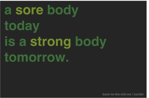 It is good to be sore. Make sure you are getting at least one day per week of rest so that your muscles can recover.