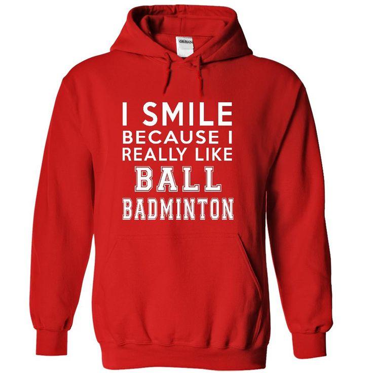 I Smile Because I Really Like Ball badminton Hoodie Tha T Shirt, Hoodie, Sweatshirt