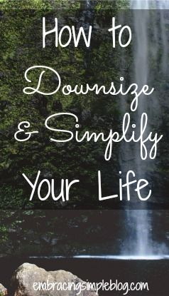 Tips for creating the right mindset to downsize and simplify your life!