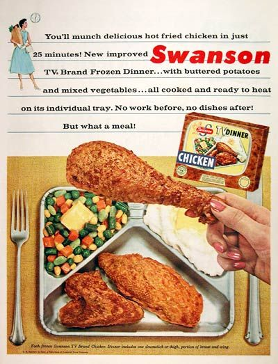 These were considered a treat and a real luxury at my house. 1956 Swanson TV Dinner original vintage advertisement. Fried chicken dinner includes one drumstick or thigh, portion of breast and wing with mashed potatoes and mixed vegatables. No work before, no dishes after!