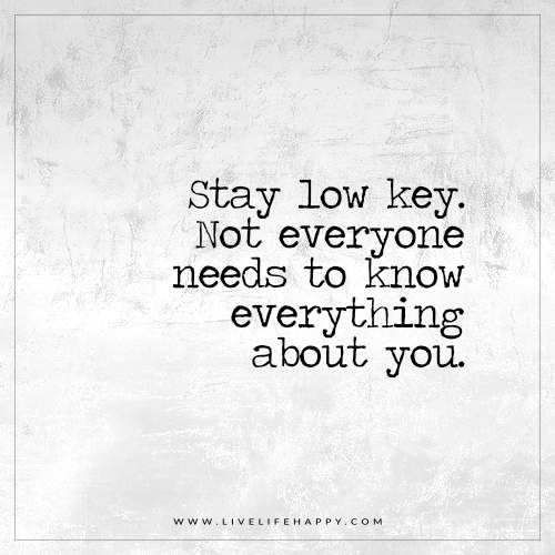 Stay Low Key. Not Everyone Needs to Know Everything