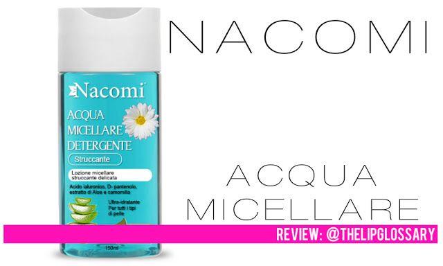 THE LIPGLOSSARY: Nacomi Acqua Micellare Detergente con Acido Ialuro...
