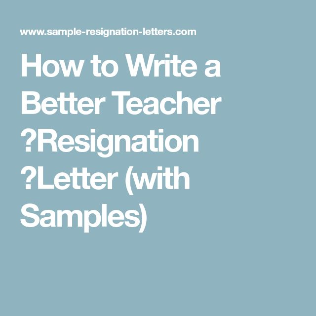 How to Write a Better Teacher Resignation Letter (with Samples)