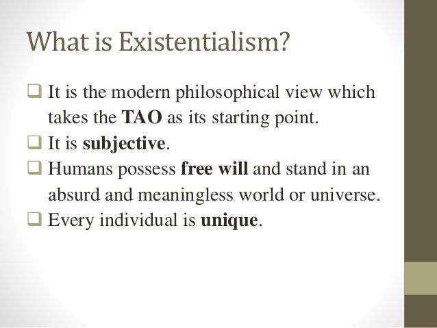 What I Existentialism It The Modern Philosophical View Which Take Tao A Starting Point Philosophy Of Education L Existence Precede Essence Dissertation
