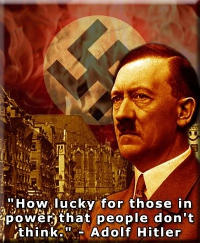 Adolf Hitler/oh Adolf, times have changed.  There are some thinkers living here in America.  They are not democrats nor republicans.  They are free thinkers.  I am one: