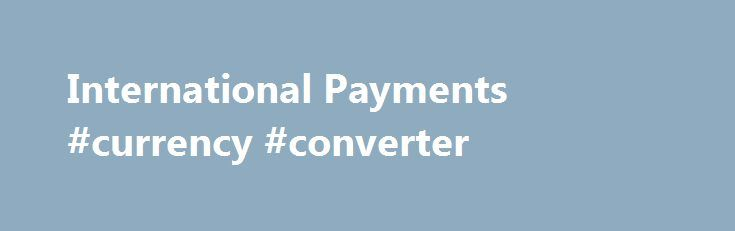 International Payments #currency #converter http://currency.remmont.com/international-payments-currency-converter/  #international currency # International Payments International Payments Let You Extend Your Reach and Grow Your Business With Chase Paymentech, You Can Process Online Payments in More than 130 Currencies Conquer Currency Confusion with International Payments The markets of the world are open for business. Open your business to the world by accepting payments in multiple […]