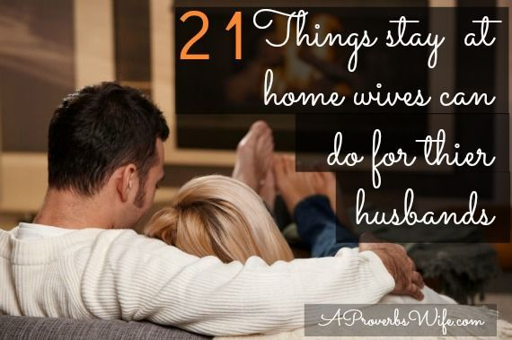 21 Things Stay at Home Wives Can Do for Their Husbands and Vice Versa - A Proverbs Wife