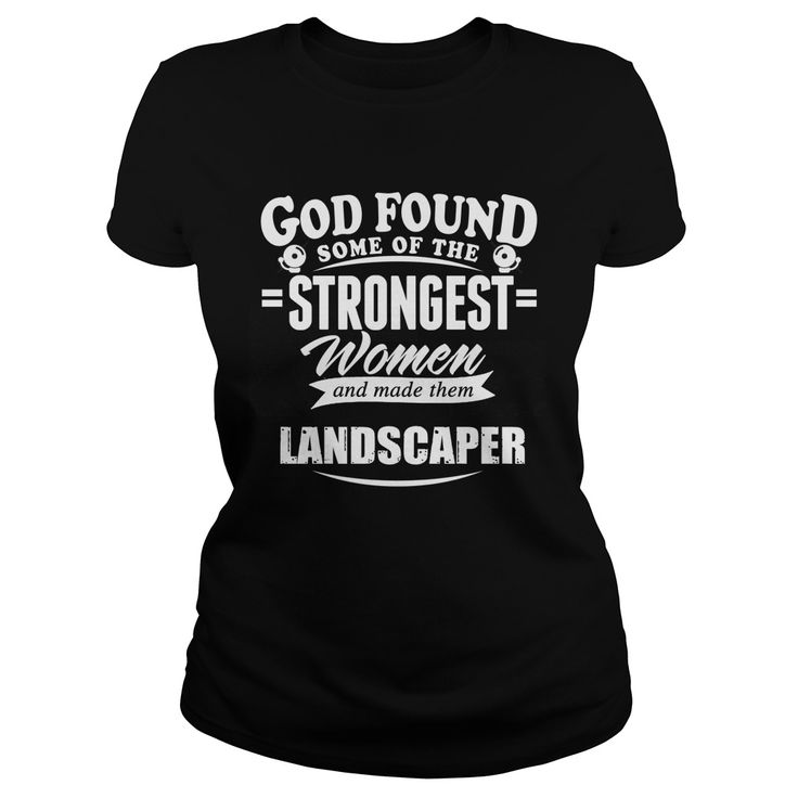 Landscaper   God found some of the strongest women and made them Landscaper