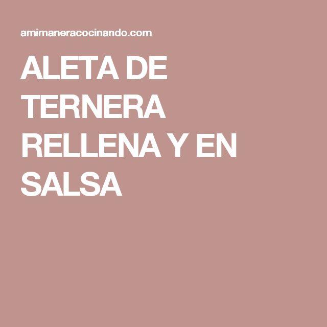 ALETA DE TERNERA RELLENA Y EN SALSA