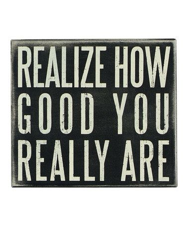 Another great find on #zulily! 'Realize How Good' Box Sign #zulilyfinds