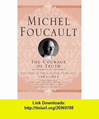 Courage of Truth (Michel Foucault Lectures at the College De France) (9781403986696) Michel Foucault , ISBN-10: 140398669X  , ISBN-13: 978-1403986696 ,  , tutorials , pdf , ebook , torrent , downloads , rapidshare , filesonic , hotfile , megaupload , fileserve