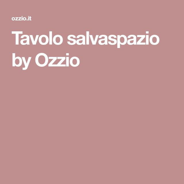 Tavolo salvaspazio by Ozzio