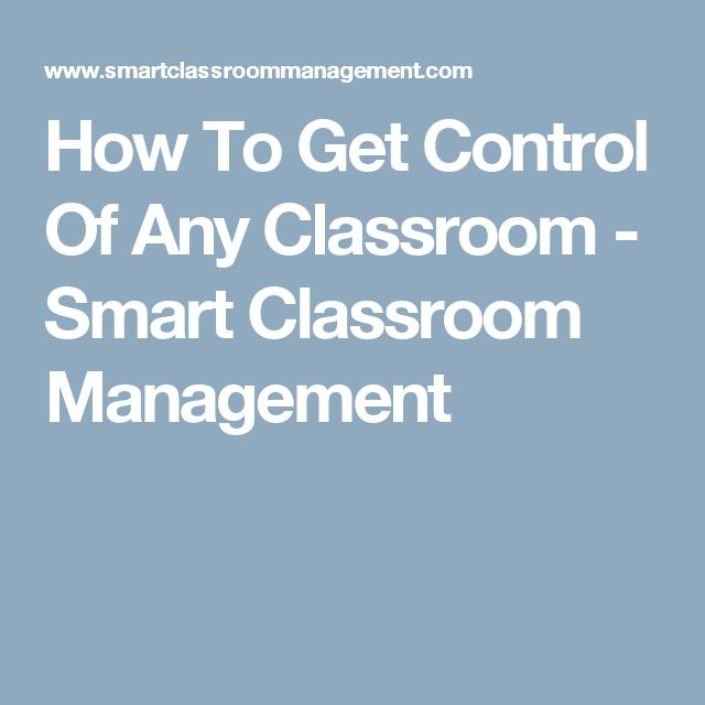 How To Get Control Of Any Classroom - Smart Classroom Management
