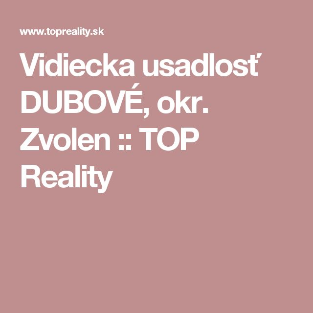 Vidiecka usadlosť DUBOVÉ, okr. Zvolen :: TOP Reality